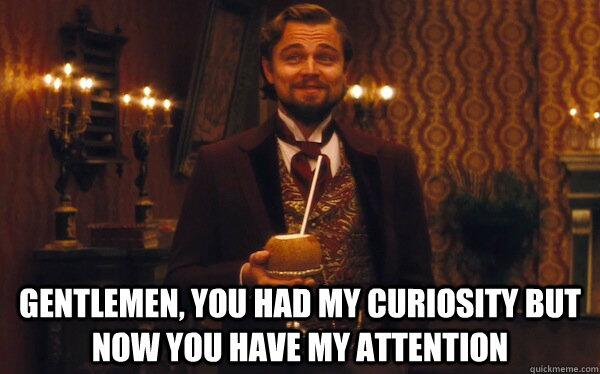 Gentlemen-you-had-my-curiosity%E2%80%A6-but-now-you-have-my-attention.jpg